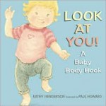 Look at You!: A Baby Body Book - Kathy Henderson, Paul Howard