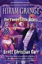 Hiram Grange and the Twelve Little Hitlers (The Scandalous Misadventures of Hiram Grange) - Scott Christian Carr, Danny Evarts, Malcolm McClinton