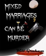 Mixed Marriages Can Be Murder - Will Graham