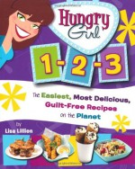 Hungry Girl 1-2-3: The Easiest, Most Delicious, Guilt-Free Recipes on the Planet - Lisa Lillien