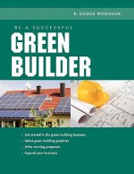 Be a Successful Green Builder - R. Woodson