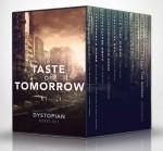 A Taste of Tomorrow – The Dystopian Boxed Set (11 Book Collection) - Hugh Howey, Sean Platt, David Wright, Joe Nobody, T.W. Piperbrook, Colin F. Barnes, Chris Ward, Tony Bertauski, Deirdre Gould, Joseph A. Turkot, Jason Gurley, Saul Tanpepper