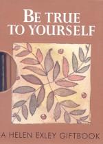 Be True to Yourself - Helen Exley