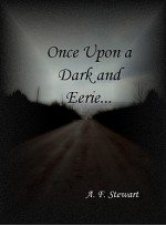 Once Upon a Dark and Eerie... - A.F. Stewart