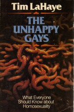 The Unhappy Gays: What Everyone Should Know About Homosexuality - Tim LaHaye