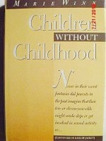 Children without Childhood: Growing Up Too Fast in the World of Sex and Drugs - Marie Winn
