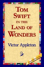 Tom Swift in the Land of Wonders - Victor Appleton