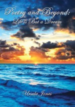 Poetry and Beyond: Life is But a Dream - Ursula Jones