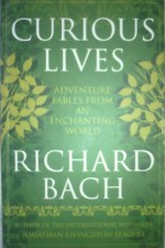 Curious Lives: Adventure Fables From an Enchanting World - Richard Bach