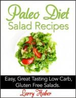 Paleo Salad Recipes. Salads and Dressings - Larry Haber
