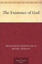 The Existence of God - de la Mothe Fénelon, François de Salignac, Henry Morley