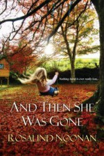 And Then She Was Gone - Rosalind Noonan