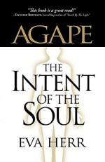 Agape, the Intent of the Soul - Eva Herr