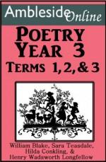 AmblesideOnline Poetry, Year 3, Terms 1-3 - William Blake, Wendi Capehart, Hilda Conkling, Sara Teasdale, William Wadsworth Longfellow, Leslie Laurio