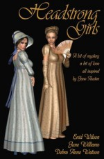 Headstrong Girls: A bit of mystery, a bit of love, all inspired by Jane Austen - June Williams, Enid Wilson, Debra Anne Watson