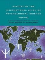 History of the International Union of Psychological Science (Iupsys) - Mark R Rosenzweig, Wayne H Holtzman, Michel Sabourin, David Bélanger