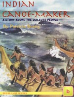 Indian Canoe-Maker - Patricia Beatty, Chloe Vatikiotis, Beebliome Books