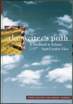 The Writer's Path: A Guidebook for Your Creative Journey : Exercises, Essays, and Examples - Todd Walton, Mindy Toomay