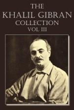 The Khalil Gibran Collection Volume III - Kahlil Gibran
