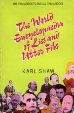 The world encyclopaedia of lies and utter fibs - Karl Shaw