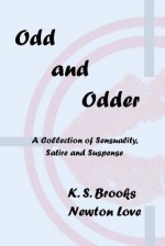 Odd and Odder: A Collection of Sensuality, Satire and Suspense - Newton Love, K.S. Brooks