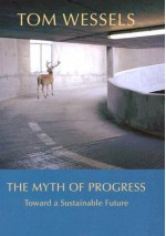 The Myth of Progress: Toward a Sustainable Future - Tom Wessels
