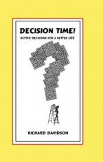 DECISION TIME! Better Decisions for a Better Life - Richard Davidson