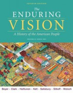 The Enduring Vision, Volume II: Since 1865: 2 - Paul S. Boyer, Clifford E. Clark, Karen Halttunen, Joseph F. Kett, Neal Salisbury