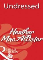 Undressed (Mills & Boon Blaze) - Heather MacAllister