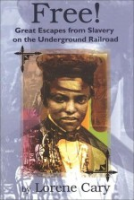 Free!: Great Escapes from Slavery on the Underground Railroad - Lorene Cary, Cary