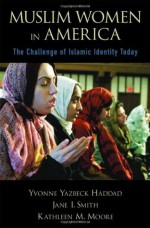 Muslim Women in America: The Challenge of Islamic Identity Today - Yvonne Yazbeck Haddad, Jane I. Smith