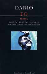 Plays 2: Can't Pay? Won't Pay! / Elizabeth / The Open Couple / An Ordinary Day - Dario Fo, Stuart Hood