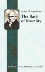 The Basis of Morality - Arthur Schopenhauer, Arthur Brodrick Bullock