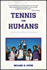 Tennis for Humans: A Simple Blueprint for Winning - Richard B. Myers