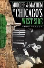 Murder & Mayhem On Chicago's West Side (Il) (Murder And Mayhem) - Troy Taylor
