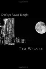 Don't go Round Tonight - Tim Weaver