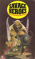Savage Heroes: Tales of Sorcery and Black Magic - Michel Parry, C.L. Moore, Jim Pitts, Henry Kuttner, Clark Ashton Smith, Clifford Ball, Ramsey Campbell, Daphne Castell, Karl Edward Wagner, David Drake, Robert E. Howard