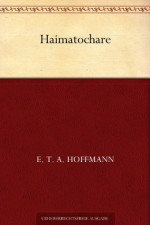 Haimatochare (German Edition) - E.T.A. Hoffmann