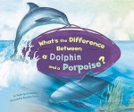 What's the Difference Between a Dolphin and a Porpoise? - Trisha Speed Shaskan, Debra Bandelin