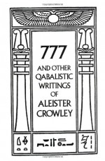 777 and Other Qabalistic Writings - Aleister Crowley, Israel Regardie