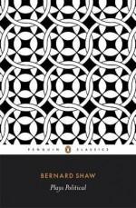 Plays Political - George Bernard Shaw, Dan H. Laurence