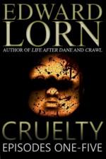 Cruelty: Episodes One-Five - Edward Lorn