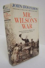 Mr. Wilson's War: From the Assassination of Mckinley to the Defeat of the League of Nations - John Dos Passos