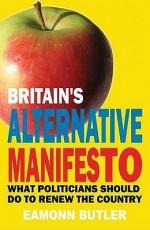 The Alternative Manifesto: A 12-Step Programme to Remake Britain - Eamonn Butler