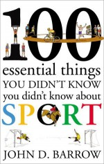 100 Essential Things You Didn't Know You Didn't Know About Sport - John D. Barrow