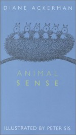 Animal Sense - Diane Ackerman, Peter Sís