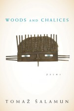 Woods and Chalices - Tomaž Šalamun, Brian Henry, Henry
