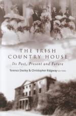The Irish Country House: Its Past, Present and Future - Terence Dooley, Christopher Ridgway