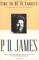 Time To Be In Earnest: A Fragment Of Autobiography - P.D. James