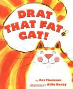 Drat That Fat Cat! - Pat Thomson, Ailie Busby